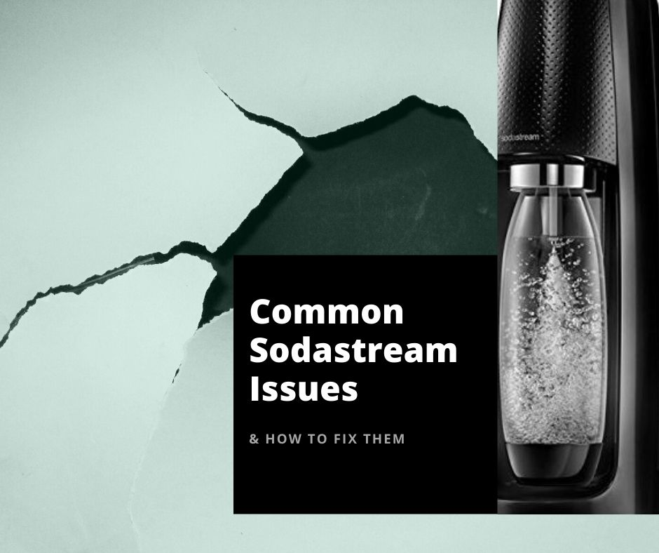 6 Common SodaStream Issues And How To Fix Them