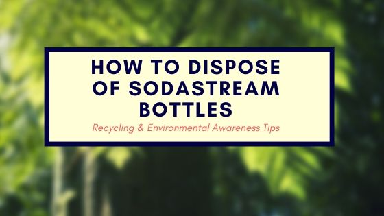 HOW TO DISPOSE OF SODASTREAM BOTTLES