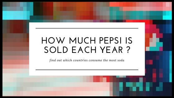 How Much Pepsi Is Sold Each Year