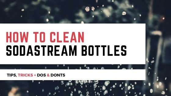 how to clean sodastream bottles