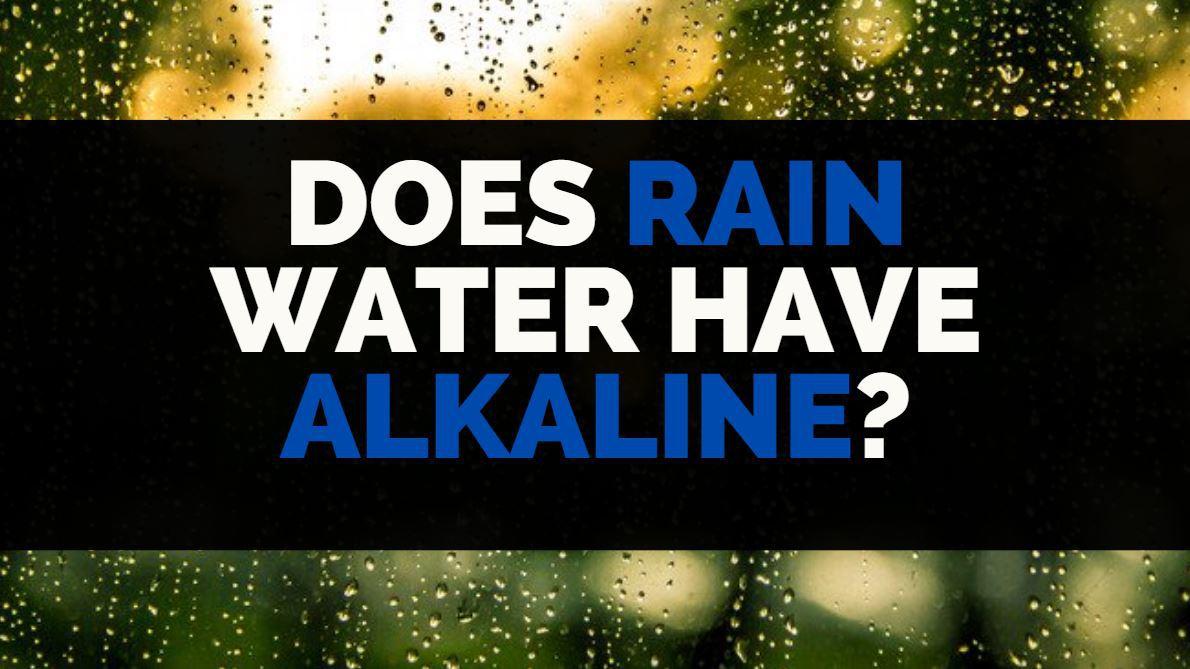 Does Rain Water Have Alkaline