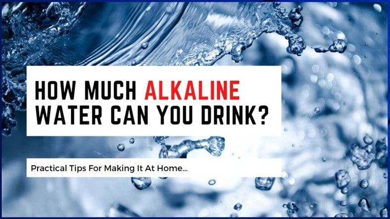 how much alkaline water can you drink