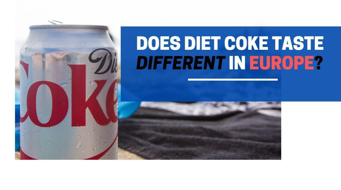does diet coke taste different in europe