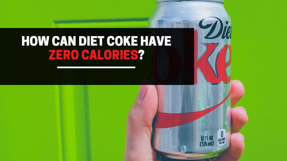 how can diet coke have zero calories