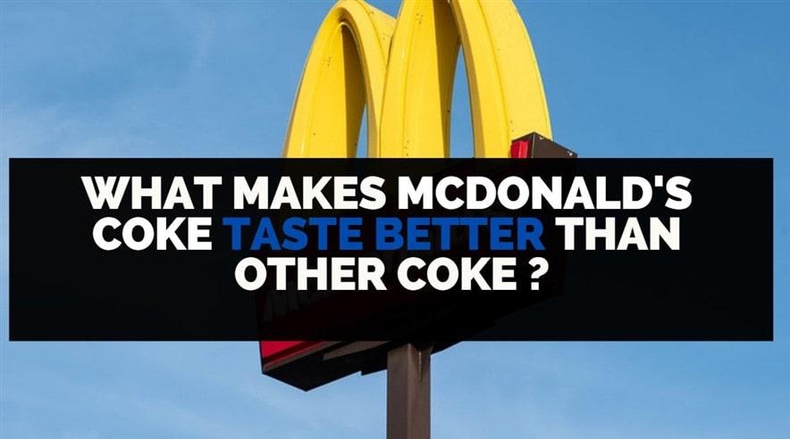 what makes mcdonalds coke taste better than other coke