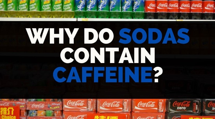 why do sodas contain Caffeine