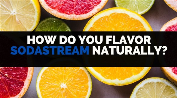 how do you flavor sodastream naturally