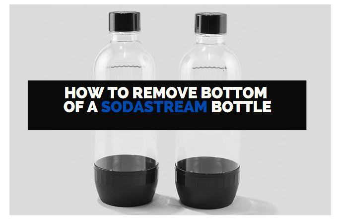 how to remove bottom of a sodastream bottle