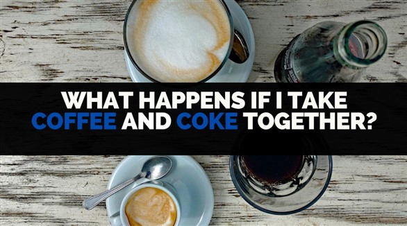 what happens if i take coffee and coke together