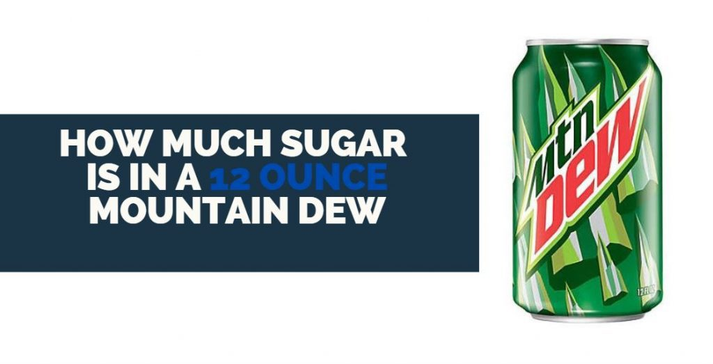 How Much Sugar Is In A 12 Ounce Mountain Dew