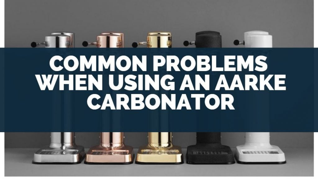common problems when using an aarke carbonator