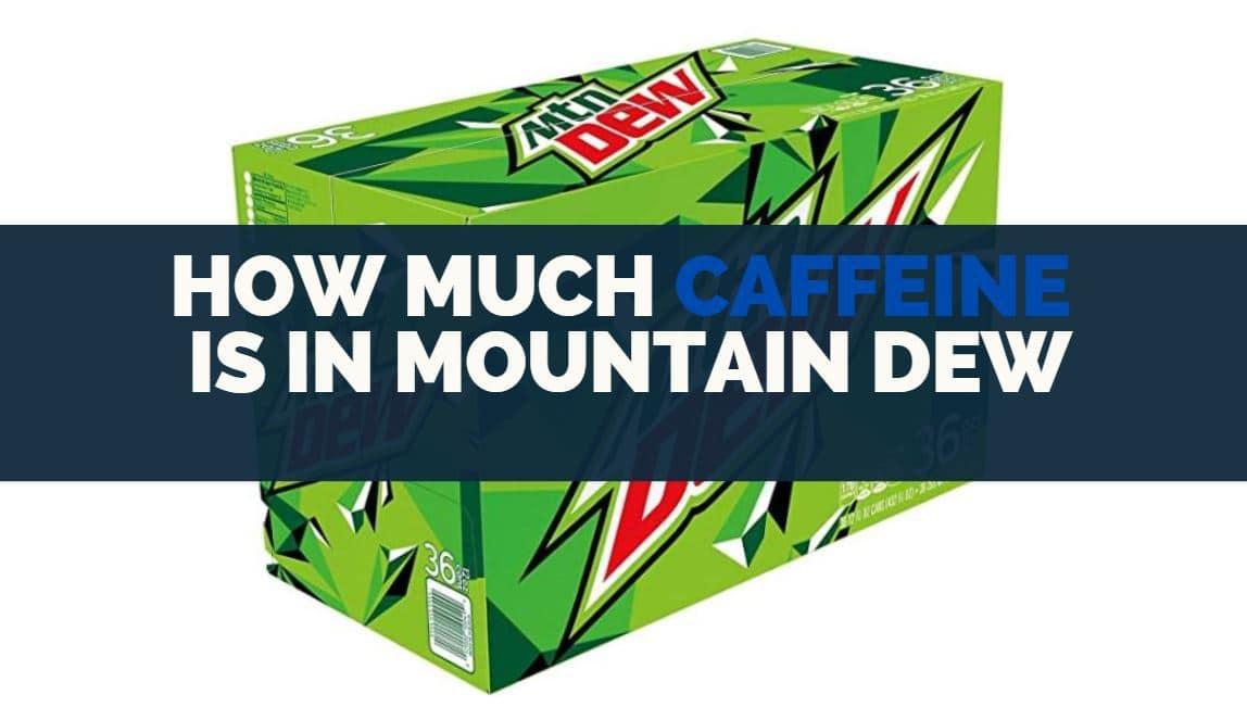 how much caffeine is in mountain dew