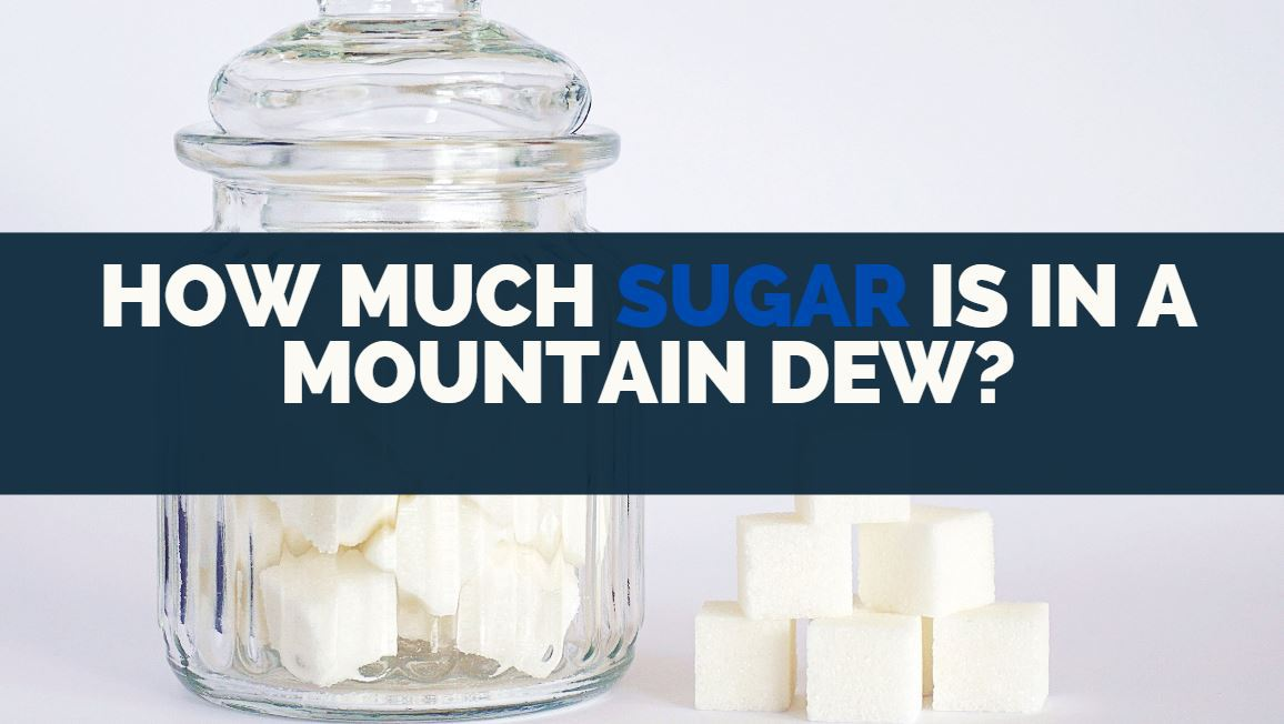 How Much Sugar Is In A Mountain Dew Nutritional Facts