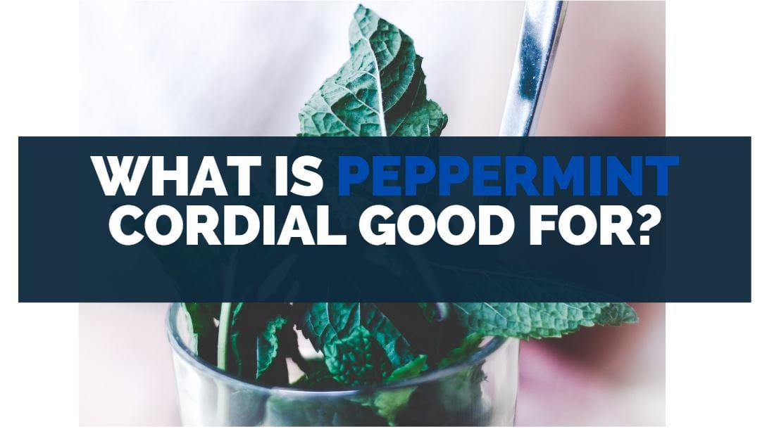 What Is Peppermint Cordial Good For