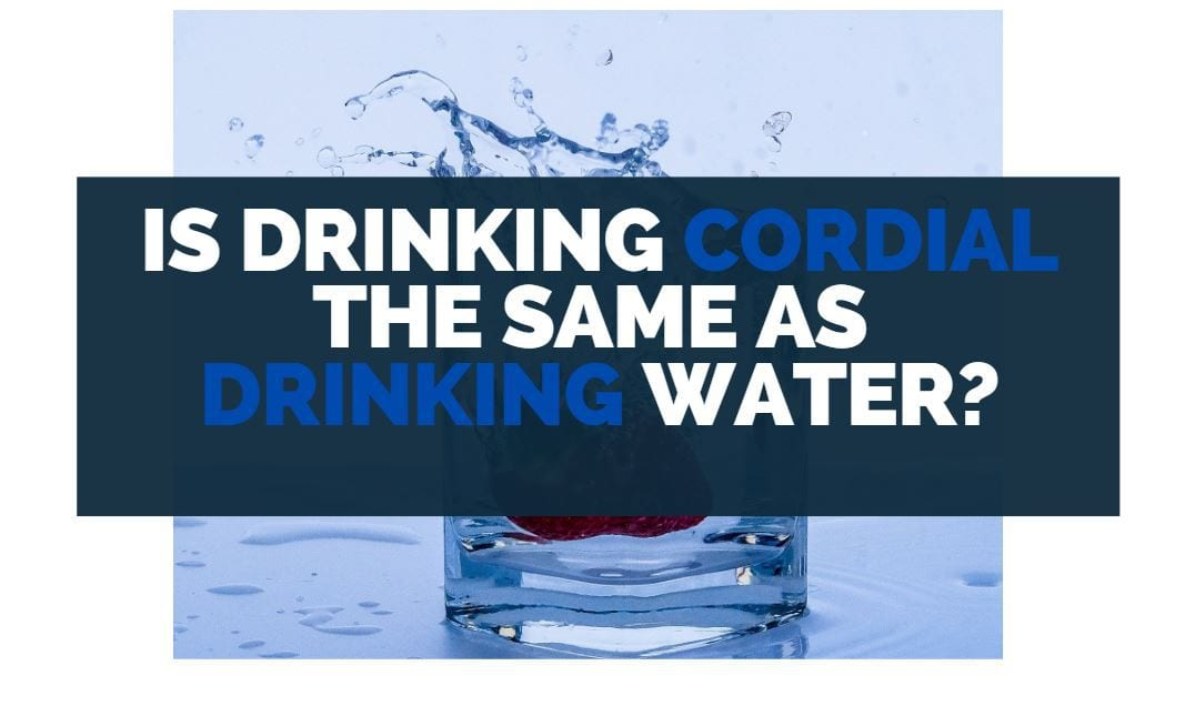 is drinking cordial the same as drinking water