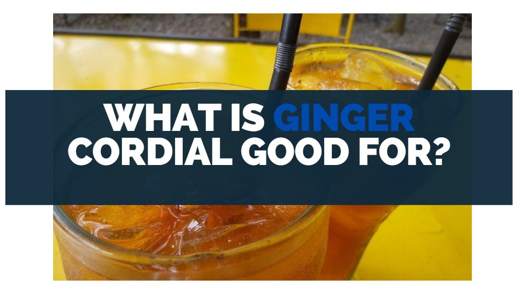 What is Ginger Cordial Good For