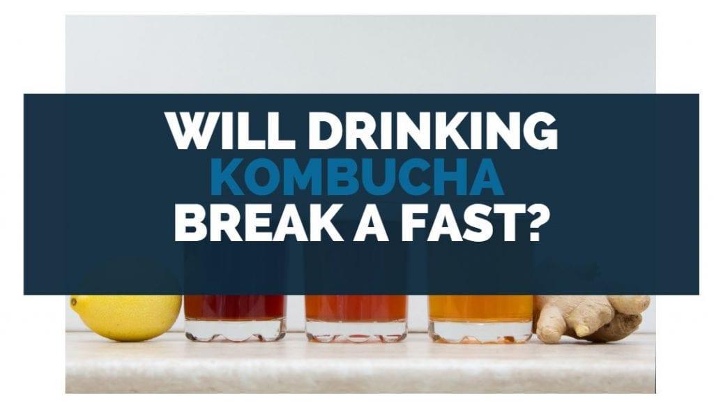 Will Drinking Kombucha Break A Fast