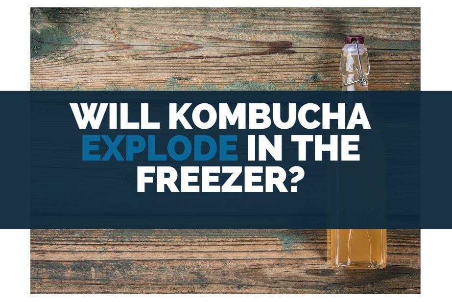 will kombucha explode in the freezer