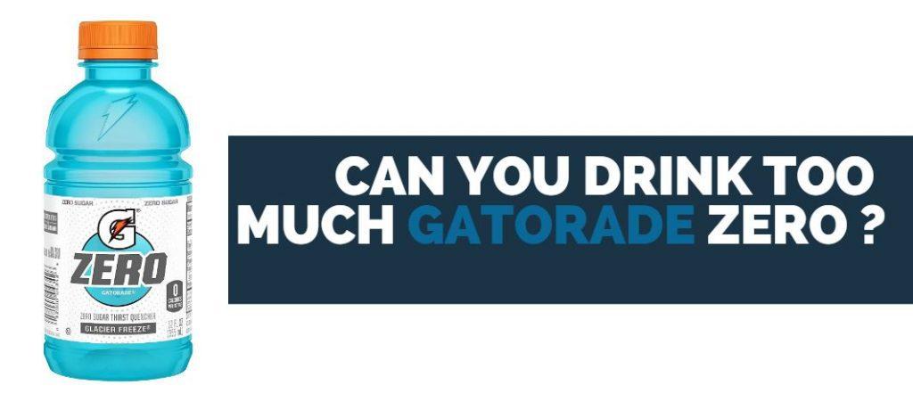 can you drink too much gatorade zero