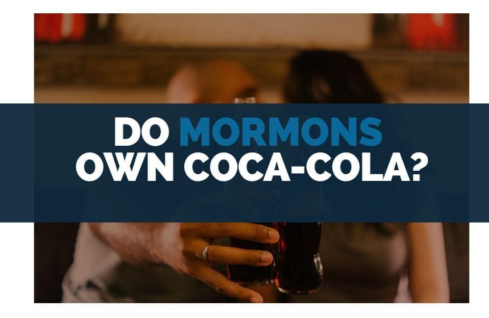 do mormons own coca cola