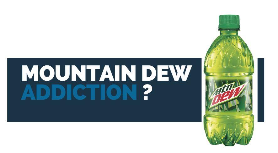 do you have a mountain dew addiction