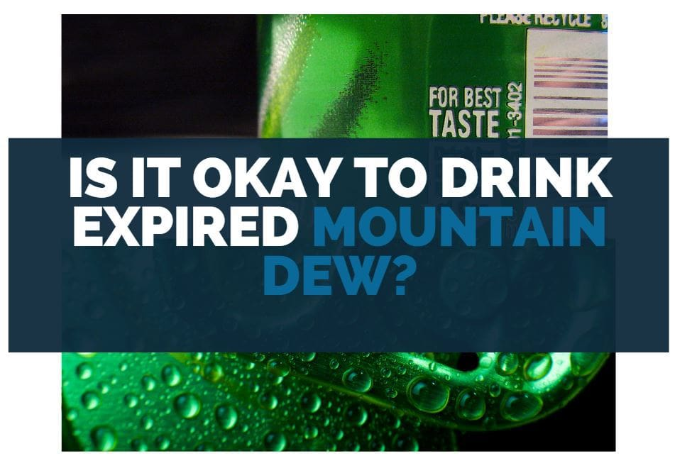 is it ok to drink expired mountain dew
