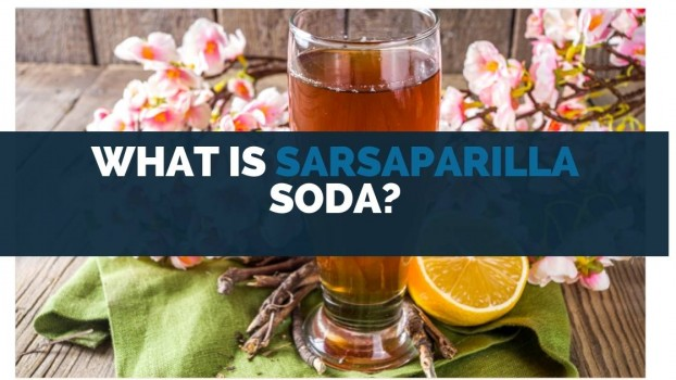 What Is Sarsaparilla Soda?