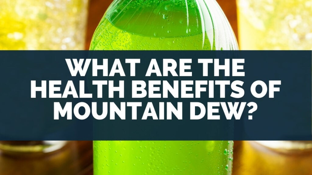 What Are the Health Benefits of Mountain Dew