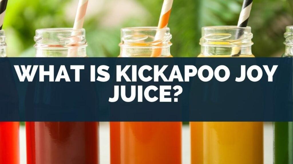 What Is Kickapoo Joy Juice