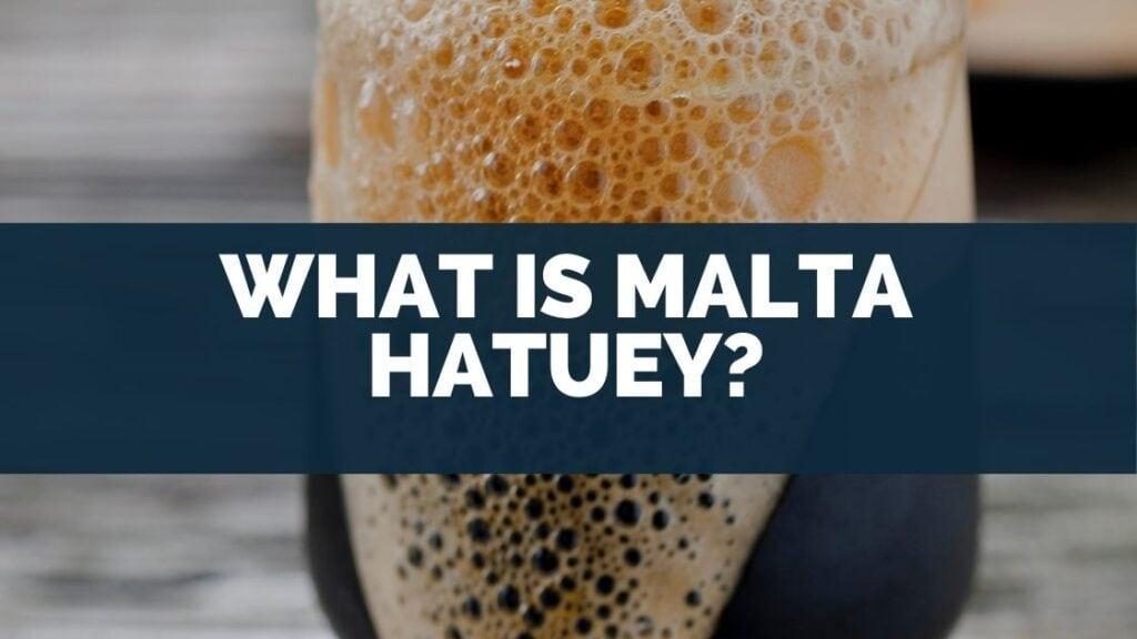 What Is Malta Hatuey
