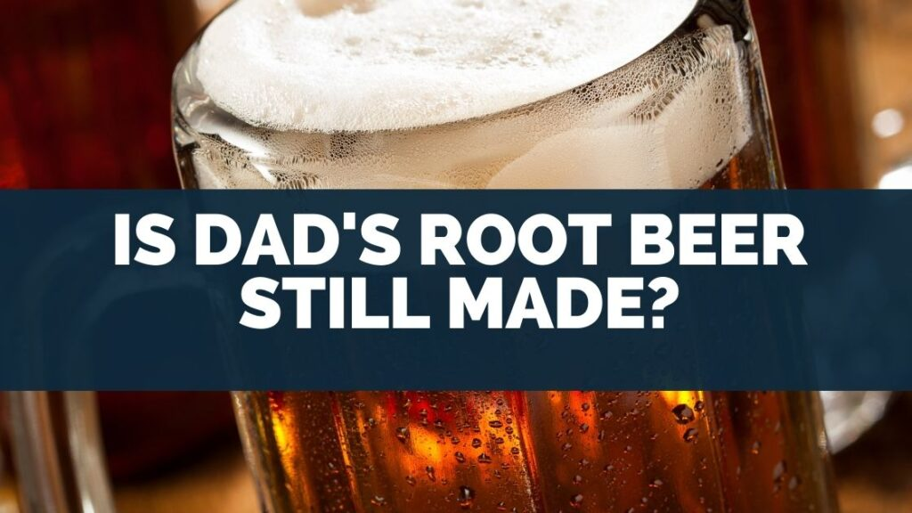 Is Dads Root Beer Still Made