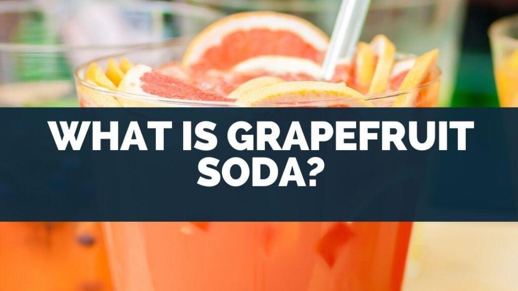 What Is Grapefruit Soda