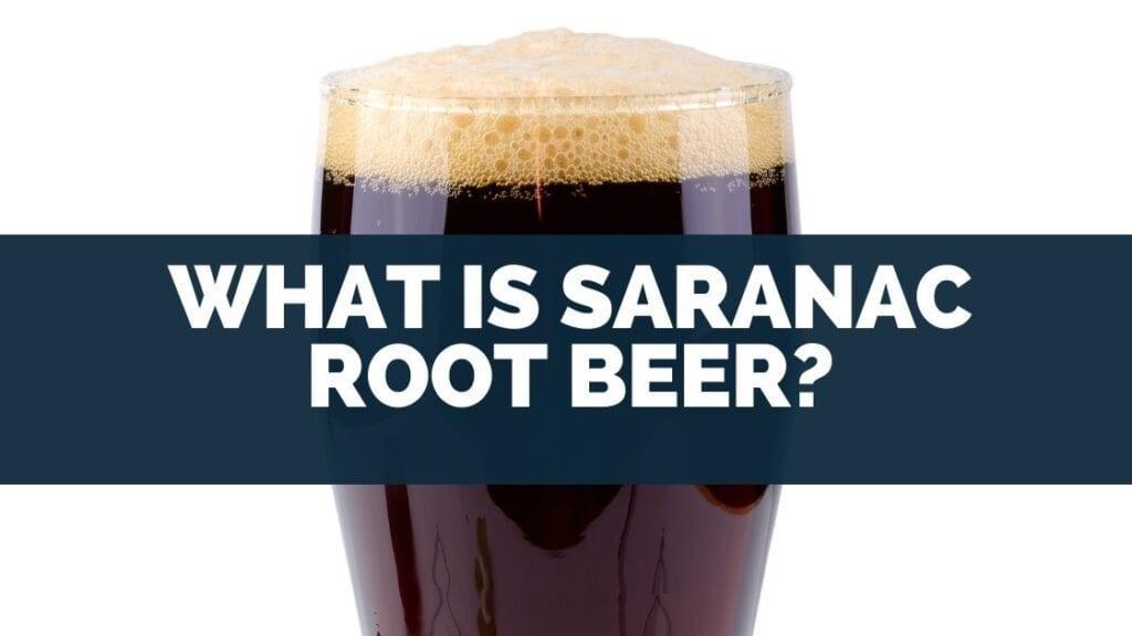 What Is Saranac Root Beer