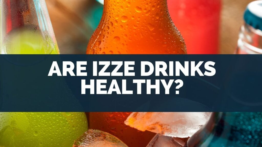 Are Izze Drinks Healthy