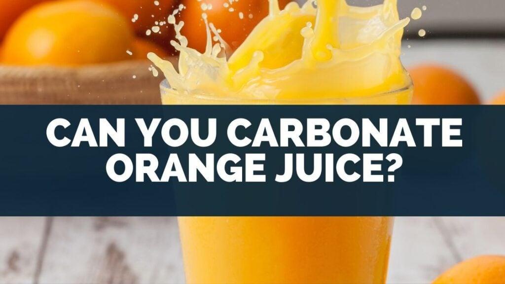 Can You Carbonate Orange Juice