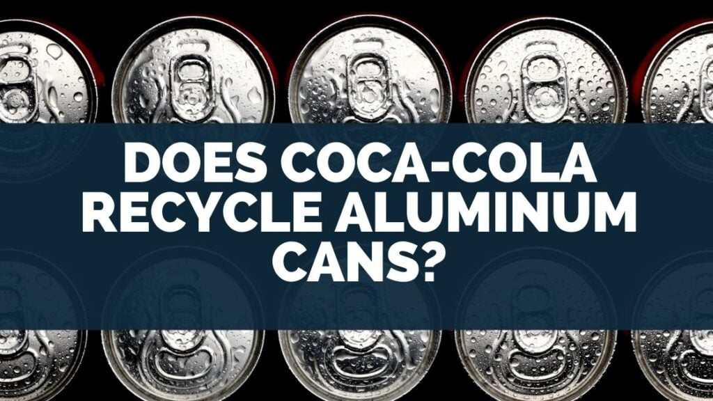 Does CocaCola Recycle Aluminum Cans