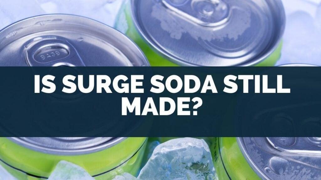 Is Surge Soda Still Made