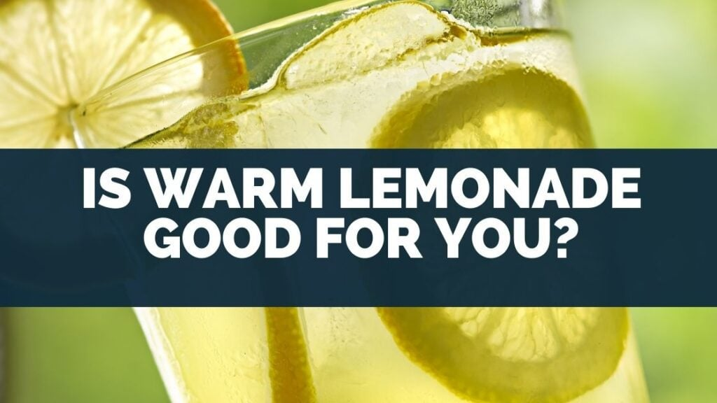 Is Warm Lemonade Good For You