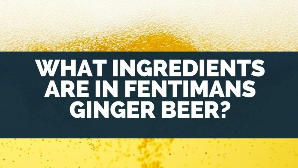 What Ingredients Are in Fentimans Ginger Beer