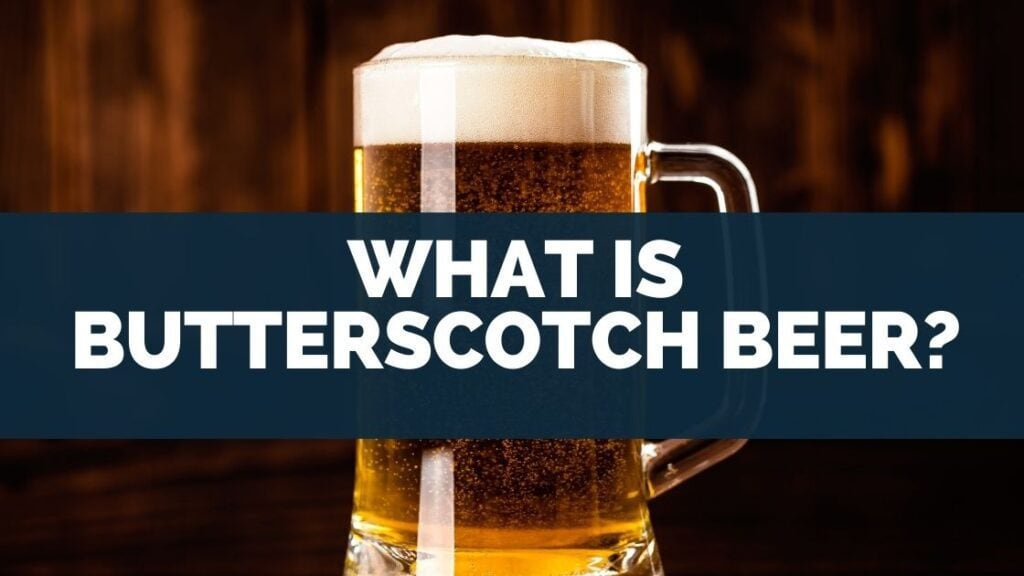 What Is Butterscotch Beer