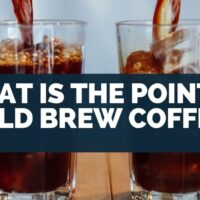 What Is the Point of Cold Brew Coffee
