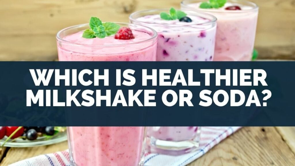 Which Is Healthier Milkshake or Soda