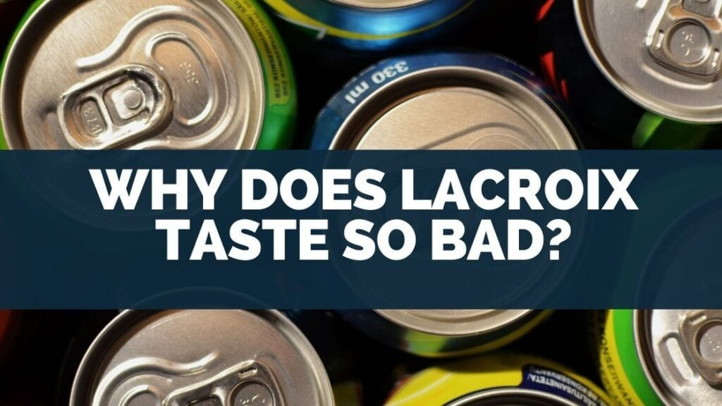 Why Does Lacroix Taste So Bad