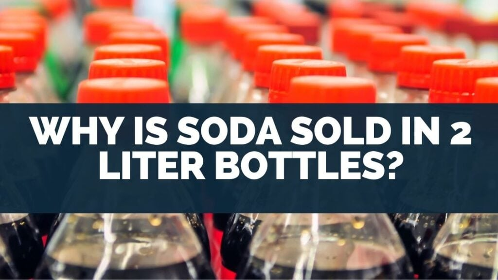 Why Is Soda Sold in 2 Liter Bottles