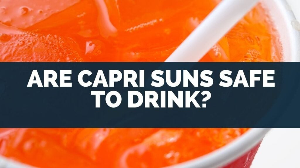 Are Capri Suns Safe To Drink?