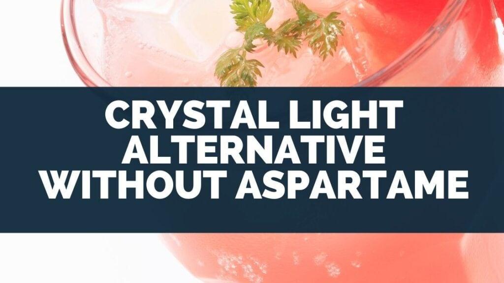 Crystal Light Alternative Without Aspartame