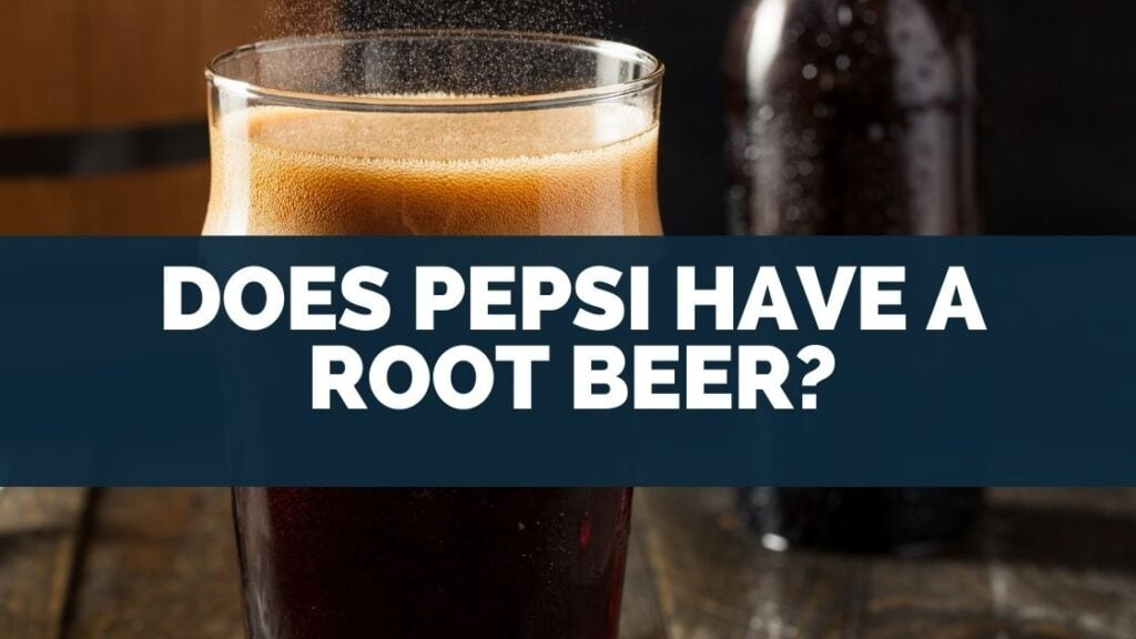 Does Pepsi Have a Root Beer