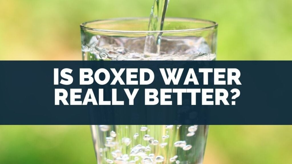 Is Boxed Water Really Better