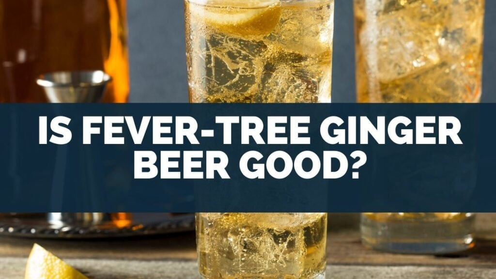 Is Fever Tree Ginger Beer Good