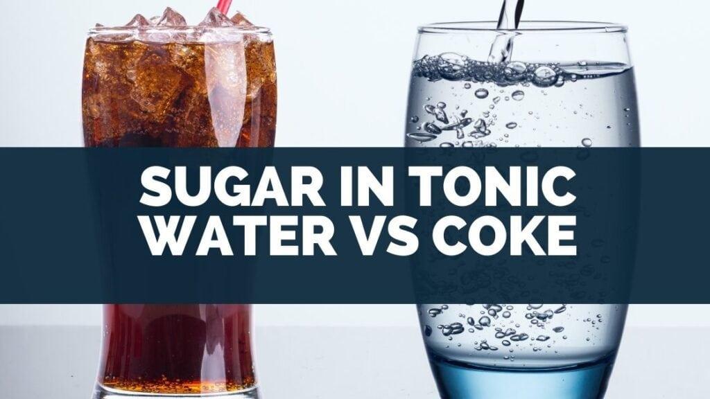 Sugar in Tonic Water vs Coke